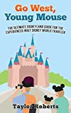 Go West, Young Mouse: The Ultimate Disneyland Guide for the Experienced Walt Disney World Traveler