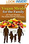 Vegan Meals for the Family: 30 Vegan...