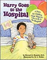 Harry goes to the hospital : a story for children about what it's like to be in the hospital