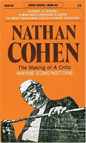 Nathan Cohen: The Making of a Critic (Goodread Biographies)