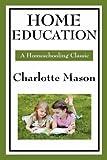 Home Education: Volume I of Charlotte Mason's Original Homeschooling Series