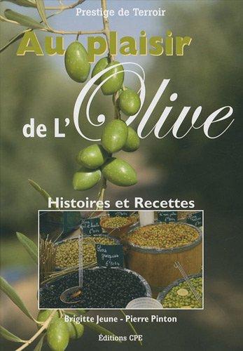 Au plaisir de l'olive : Histoire et 170 recettes
