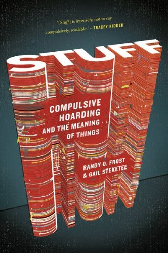 Stuff: Compulsive Hoarding and the Meaning of Things: Gail Steketee, Randy Frost: 9780547422558: Amazon.com: Books