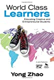 img - for World Class Learners: Educating Creative and Entrepreneurial Students book / textbook / text book