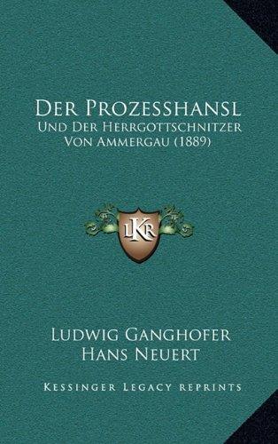 Der Prozesshansl: Und Der Herrgottschnitzer Von Ammergau (1889)