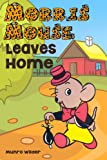 Morris Mouse Leaves Home: Book 3 Stories for Kids in the Morris Mouse Series Ages 4-8