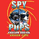 Spy Pups: Prison Break (       UNABRIDGED) by Andrew Cope Narrated by India Fisher