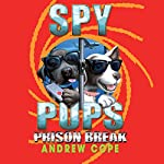 Spy Pups: Prison Break | Andrew Cope