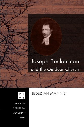 Joseph Tuckerman and the Outdoor Church (Princeton Theological Monograph) Jedediah Mannis