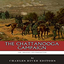 The Greatest Civil War Battles: The Chattanooga Campaign Audiobook by  Charles River Editors Narrated by Mark Norman