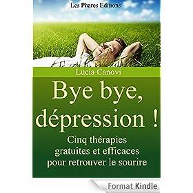 Bye bye, d�pression !: Cinq th�rapies gratuites et efficaces pour retrouver le sourire (Marre de la vie ? t. 12)