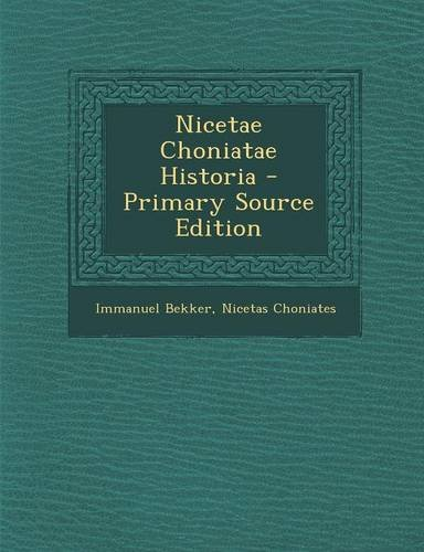 Nicetae Choniatae Historia - Primary Source Edition (Ancient Greek Edition)