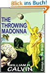 The Throwing Madonna: Essays on the B...