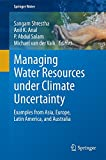 img - for Managing Water Resources under Climate Uncertainty: Examples from Asia, Europe, Latin America, and Australia (Springer Water) book / textbook / text book