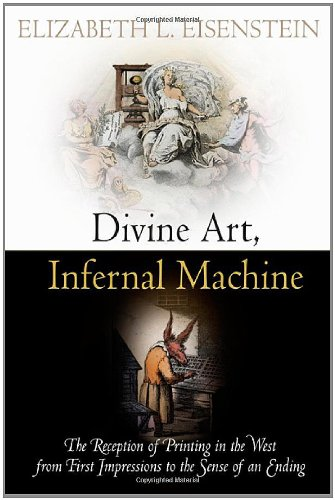 Divine Art, Infernal Machine: The Reception of Printing in the West from First Impressions to the Sense of an Ending (Material Texts)