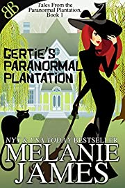 Gertie's Paranormal Plantation (Tales From the Paranormal Plantation Book 1)