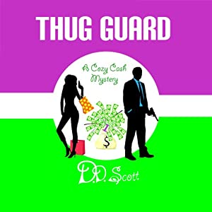Thug Guard: A Cozy Cash Mystery #1 | [D. D. Scott]