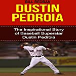 Dustin Pedroia: The Inspirational Story of Baseball Superstar Dustin Pedroia   Bill Redban