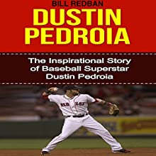 Dustin Pedroia: The Inspirational Story of Baseball Superstar Dustin Pedroia (       UNABRIDGED) by Bill Redban Narrated by Michael Pauley