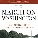 The March on Washington: Jobs, Freedom, and the Forgotten History of Civil Rights Audiobook by William P. Jones Narrated by Kevin Free