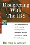 Disagreeing with the IRS: Guides to Help Taxpayers Make Decisions Throughout the Year to Reduce Taxes, Eliminate Hassles, and Minimize Professio (Allyear Tax Guides Series 500: Audits and Appeals)