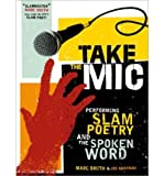 Take the Mic: The Art of Performance Poetry, Slam, and the Spoken Word (Paperback) - Common
