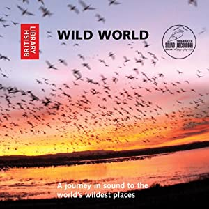 Wild World: A Journey in Sound to the World's Wildest Places | [The British Library Publishing Division]