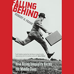 Falling Behind: How Rising Inequality Harms the Middle Class | [Robert H Frank]