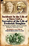 Incidents in the Life of a Slave Girl & Narrative of the Life of Frederick Douglass: Two Memoirs of Notable African-Americans During the Nineteenth Century (085706696X) by Jacobs, Harriet