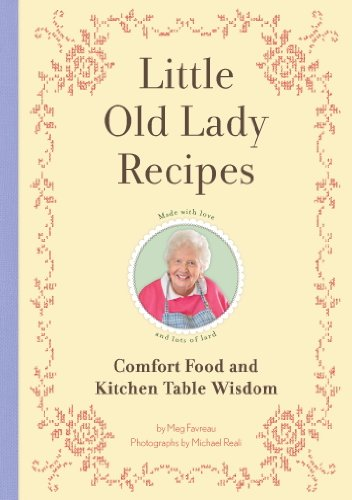 Little Old Lady Recipes: Comfort Food and Kitchen Table Wisdom