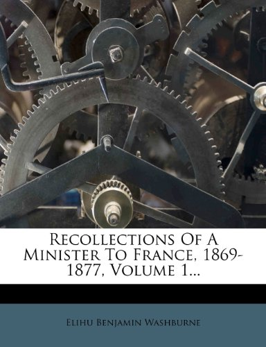 Recollections Of A Minister To France, 1869-1877, Volume 1...