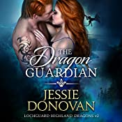 The Dragon Guardian: Lochguard Highland Dragons, Book 2 | Jessie Donovan