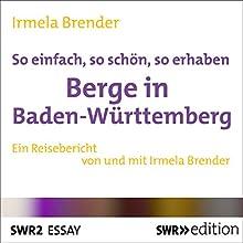 So einfach, so schön, so erhaben: Berge in Baden-Württemberg Hörbuch von Irmela Brender Gesprochen von: Irmela Brender
