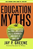 Education Myths: What Special Interest Groups Want You to Believe About Our Schools And Why It Isn't So