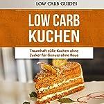 Low Carb KUCHEN [Low Carb Cake]: Traumhaft süße Kuchen ohne Zucker für Genuss ohne Reue |  Low Carb Guides