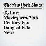 To Lure Moviegoers, 20th Century Fox Dangled Fake News   Liam Stack