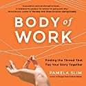 Body of Work: Finding the Thread That Ties Your Story Together (       UNABRIDGED) by Pamela Slim Narrated by Pamela Slim