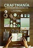 Craftmanía. 30 Proyectos Craft Explicados Paso A Paso