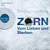 Zorn: Vom Lieben und Sterben | Stephan Ludwig