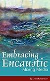 Embracing Encaustic Mixing Media