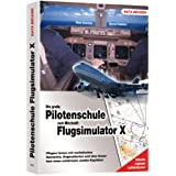 Pilotenhandbuch zum Microsoft Flugsimulator X: Fliegen lernen mit realistischen Szenarien, Orginalkarten und dem Know-how eines erfahrenen Jumbo-Kabitns!von &#34;Bernd Fiehfer&#34;