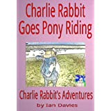 Charlie Rabbit Goes Pony Riding (Charlie Rabbit's Adventures)by Ian Davies