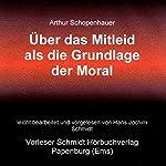 Über das Mitleid als die Grundlage der Moral | Arthur Schopenhauer
