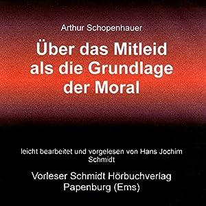 Über das Mitleid als die Grundlage der Moral Hörbuch