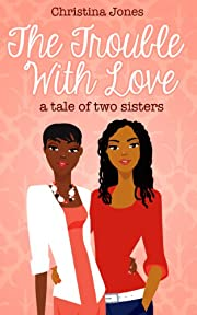The Trouble With Love: a tale of two sisters