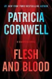 Flesh and Blood: A Scarpetta Novel (Kay Scarpetta Mysteries Book 22)