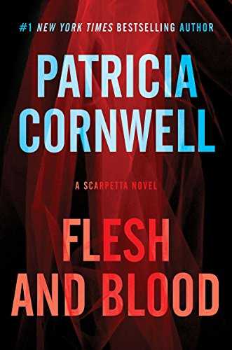 Patricia Cornwell - Flesh and Blood: A Scarpetta Novel