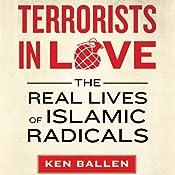 Terrorists in Love: The Real Lives of Islamic Radicals | [Ken Ballen, Peter Bergen (foreword)]