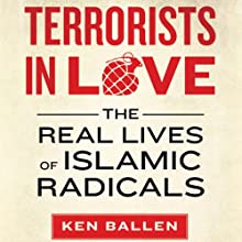 Terrorists in Love: The Real Lives of Islamic Radicals (       UNABRIDGED) by Ken Ballen, Peter Bergen (foreword) Narrated by Peter Ganim