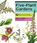 Five-Plant Gardens: 52 Ways to Grow a...